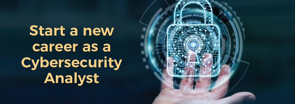 Start a new career as a Cybersecurity Analyst